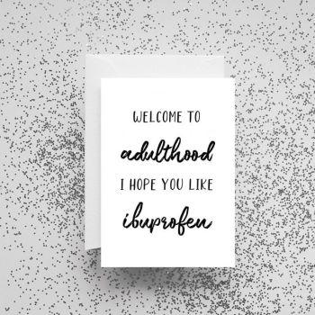 'Welcome to Adulthood I Hope You Like Ibuprofen' Card