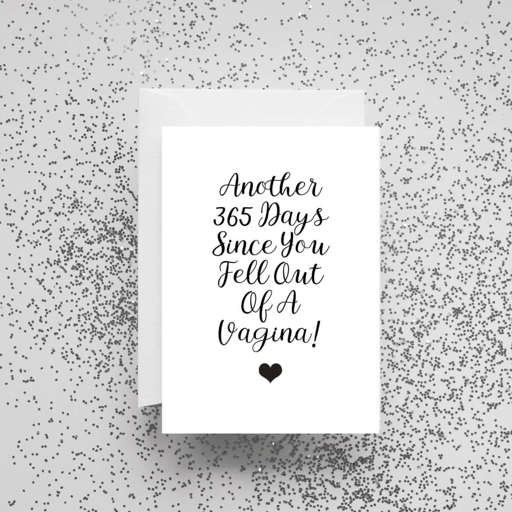 'Another 365 Days Since You Fell Out Of A Vagina!' Card