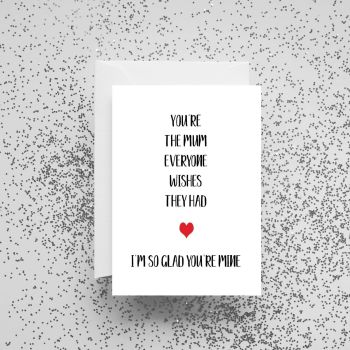 'You're The Mum Everyone Wishes They Had' Card