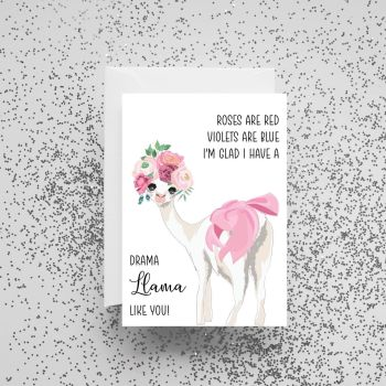 'Roses Are Red, Violets Are Blue, I'm Glad I Have A Drama Llama Like You!' Card