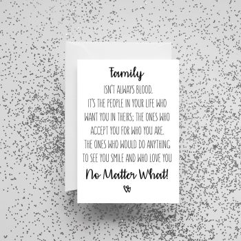 'Family Isn't Always Blood. It's The People In Your Life Who Want You in Theirs' Card