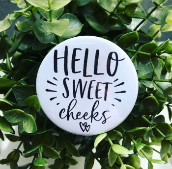 'Hello Sweet Cheeks'