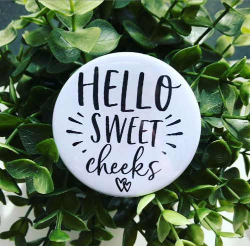 'Hello Sweet Cheeks' Badge