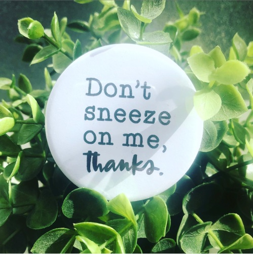 'Don't Sneeze On Me, Thanks' Badge