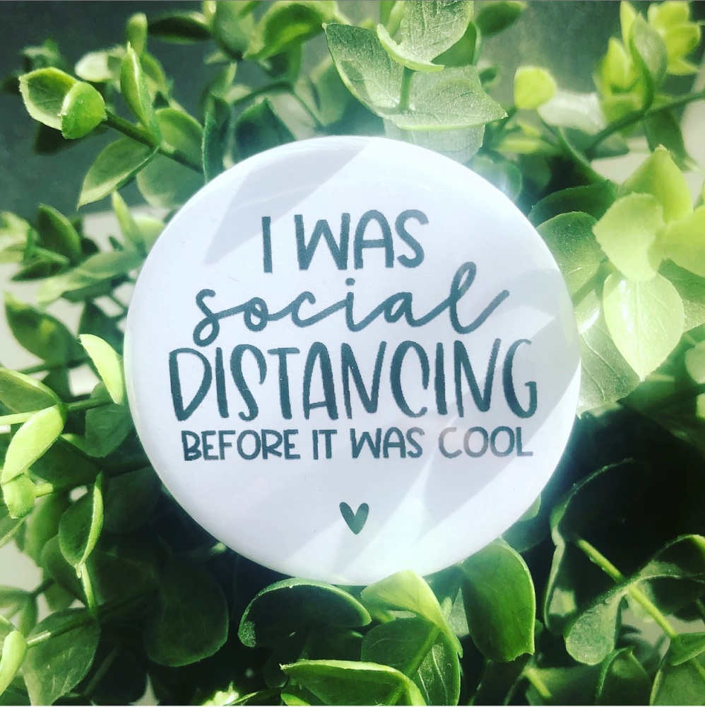 'I Was Social Distancing Before It Was Cool' Badge