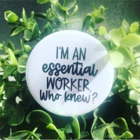 'I'm An Essential Worker. Who Knew?' Badge