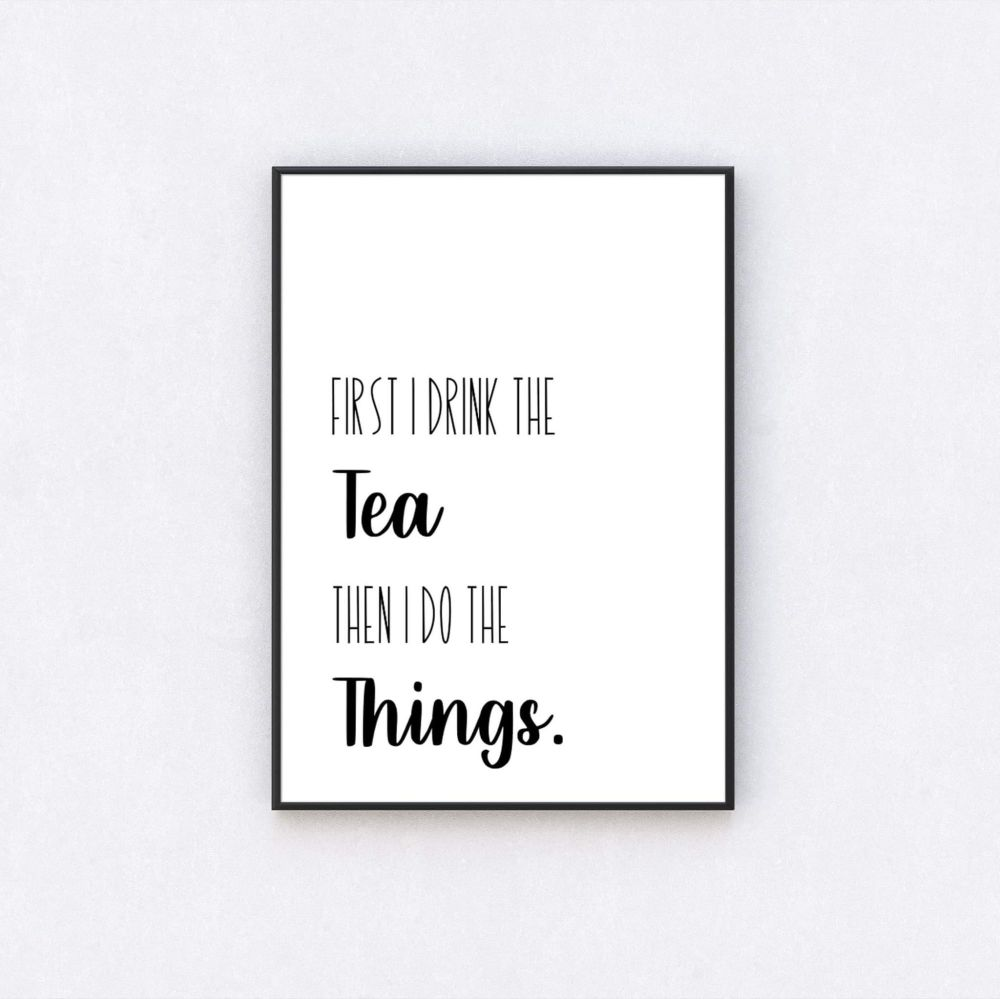 First I Drink The Tea Print