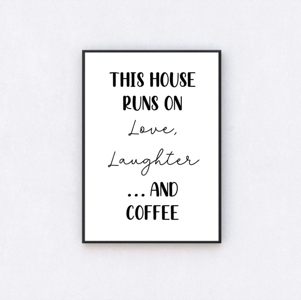 This House Runs On Love, Laughter ... And Coffee Print