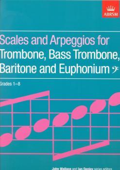 Scales And Arpeggios For Trombone, Bass Trombone, Baritone And Euphonium Grades 1-8