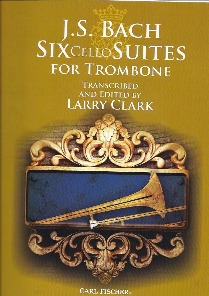 J. S. Bach: Six Cello Suites For Trombone (Arr. Larry Clark)