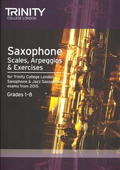 Trinity College London: Saxophone & Jazz Saxophone Scales, Arpeggios & Exercises From 2015