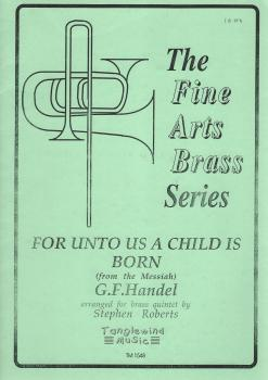 For Unto Us A Child Is Born (from the Messiah) for Brass Quintet - arr. Stephen Roberts