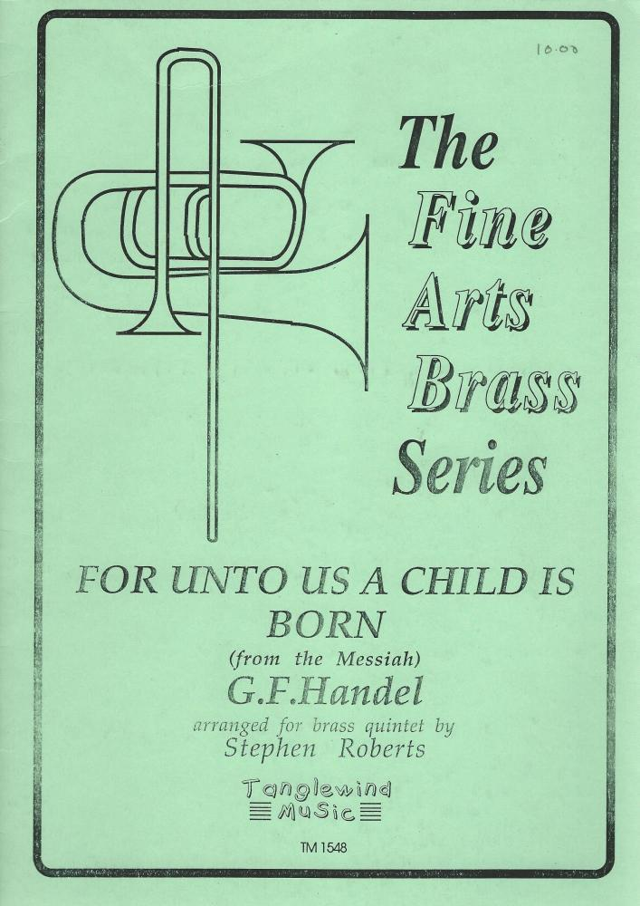 For Unto Us A Child Is Born (from the Messiah) for Brass Quintet - arr. Ste