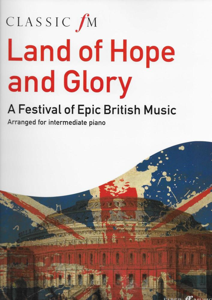 Land Of Hope And Glory: A Festival Of Epic British Music (Classic FM)