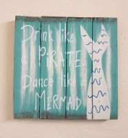 Drink like a Pirate, Dance like a Mermaid Wooden Plaque