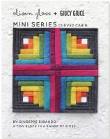 Mini Series Curved Cabin Alison Glass + Giucy Giuce Quilt Mini Block Pattern