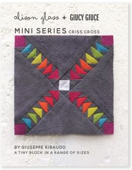 Mini Series Criss Cross Alison Glass + Giucy Giuce Quilt Mini Block Pattern