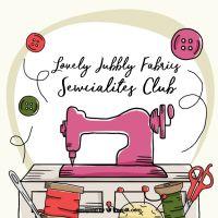 Lovely Jubbly Fabrics Sewcialites Club Tuesday 11th February