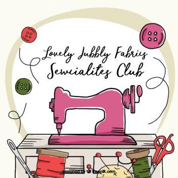 Lovely Jubbly Fabrics Sewcialites Club Wednesday 22nd January