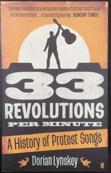 """33 Revolutions Per Minute: A History Of Protest Songs"" by Dorian Lynskey"