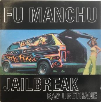 "Fu Manchu - ""Jailbreak"" b/w ""Urethane"""