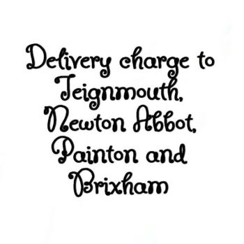 PLEASE ADD Delivery Charge for Newton Abbot, Paignton, Brixham and Teignmouth