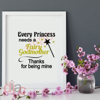 EVERY PRINCESS NEEDS A FAIRY GODMOTHER<br>15 x 15 cm