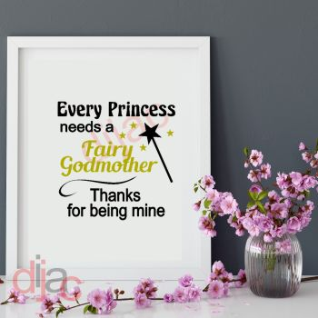EVERY PRINCESS NEEDS A FAIRY GODMOTHER15 x 15 cm