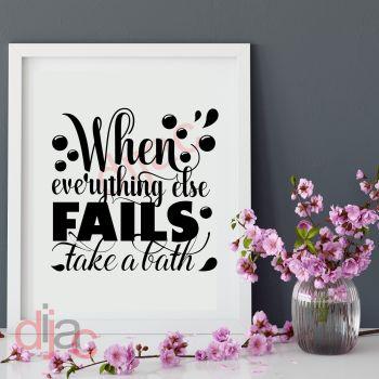WHEN EVERYTHING FAILS TAKE A BATH15 x 15 cm