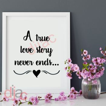 A TRUE LOVE STORY NEVER ENDS (D1) VINYL DECAL