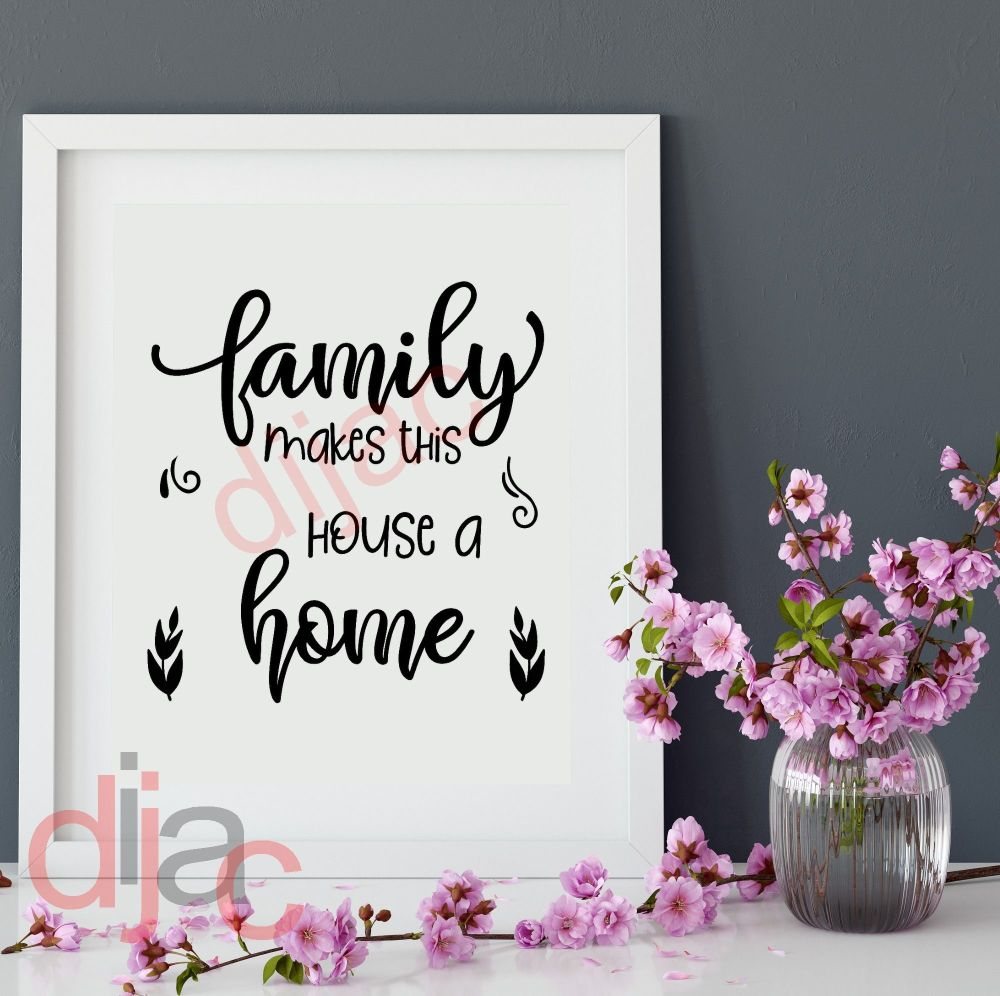 FAMILY MAKES THIS HOUSE A HOME 15 x 15 cm