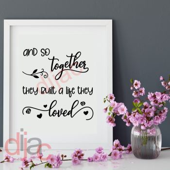 AND SO TOGETHER THEY BUILT A LIFE THEY LOVED VINYL DECAL