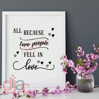 ALL BECAUSE TWO PEOPLE FELL IN LOVE (D1) VINYL DECAL