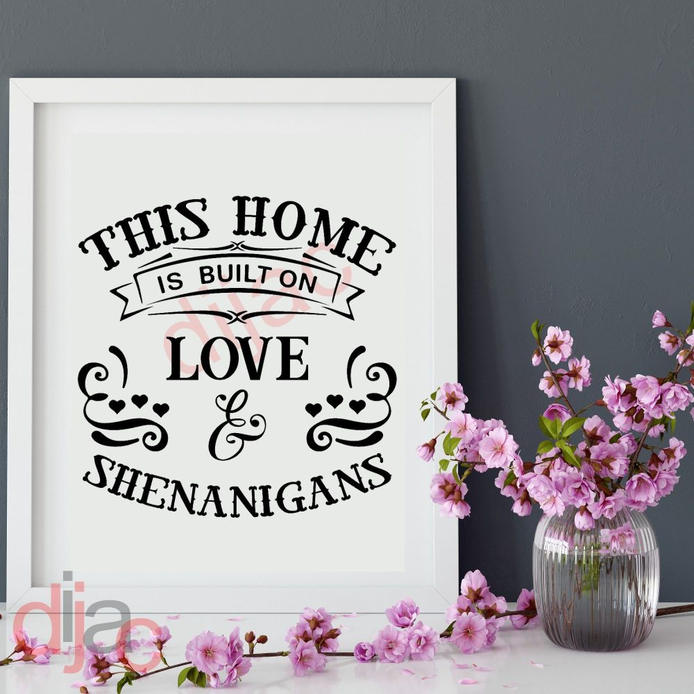 THIS HOME IS BUILT ON LOVE & SHENANIGANS15 x 15 cm