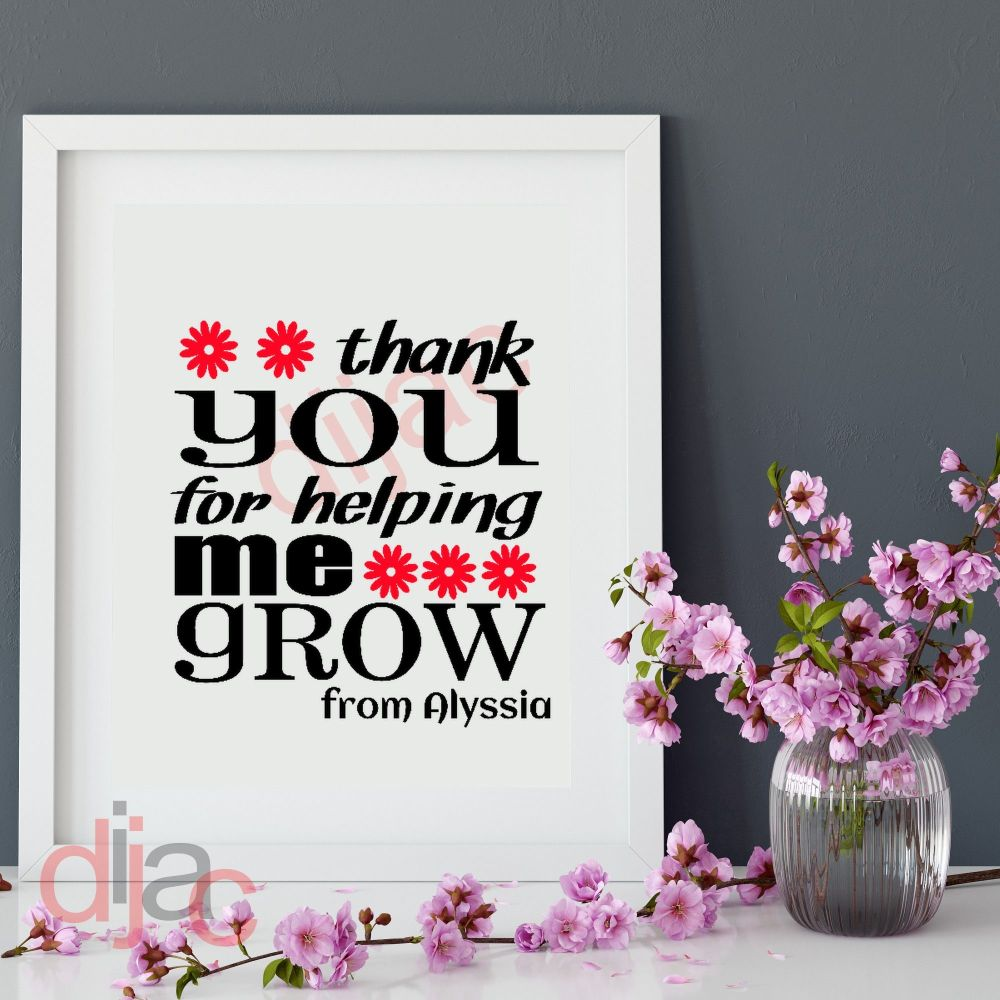 THANK YOU FOR HELPING ME GROW (D2)PERSONALISED15 x 15 cm