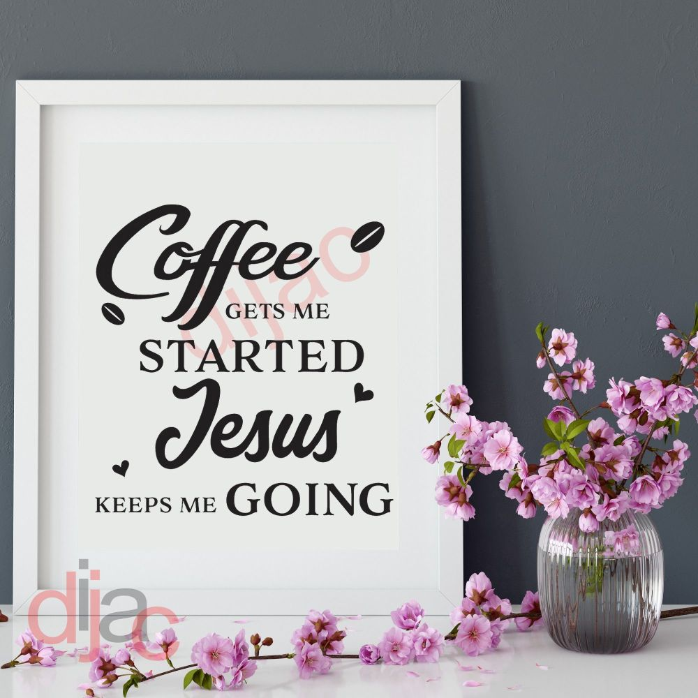 COFFEE GETS ME STARTED... VINYL DECAL