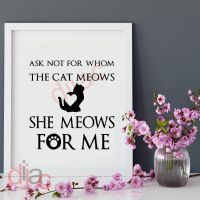 ASK NOT FOR WHOM THE CAT MEOWS<br>15 x 15 cm