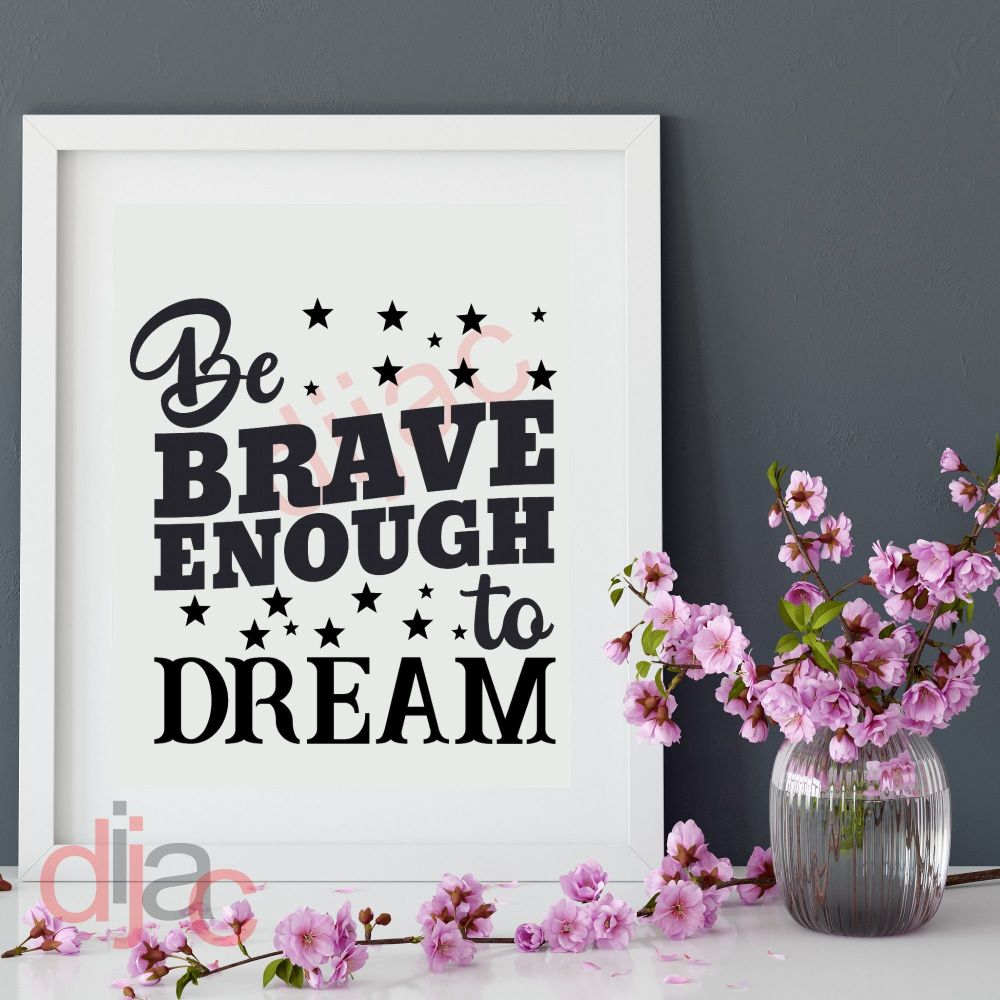 BE BRAVE ENOUGH TO DREAM VINYL DECAL