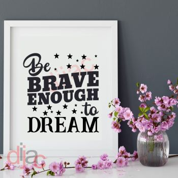 BE BRAVE ENOUGH TO DREAM15 x 15 cm