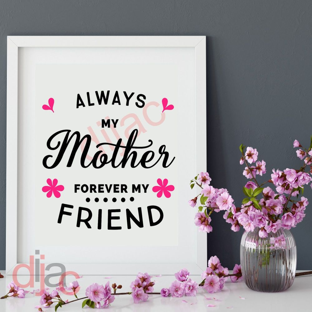 ALWAYS MY MOTHER FOREVER MY FRIEND15 x 15 cm