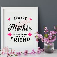 ALWAYS MY MOTHER FOREVER MY FRIEND<br>15 x 15 cm