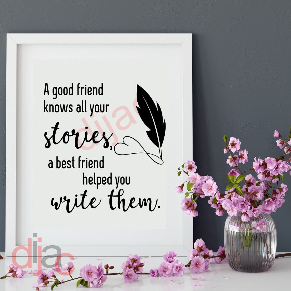 A GOOD FRIEND KNOWS YOUR STORIES VINYL DECAL
