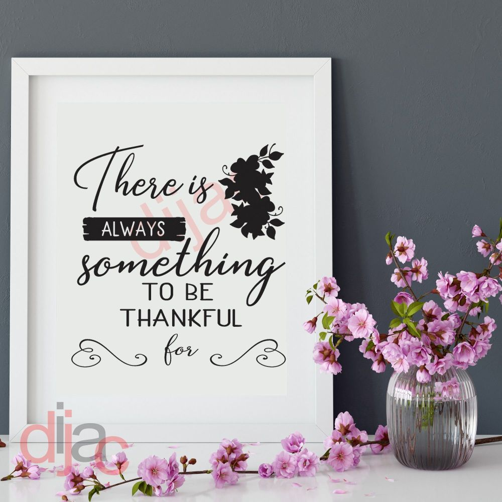 THERE IS ALWAYS SOMETHING TO BE THANKFUL FOR 15 x 15 cm