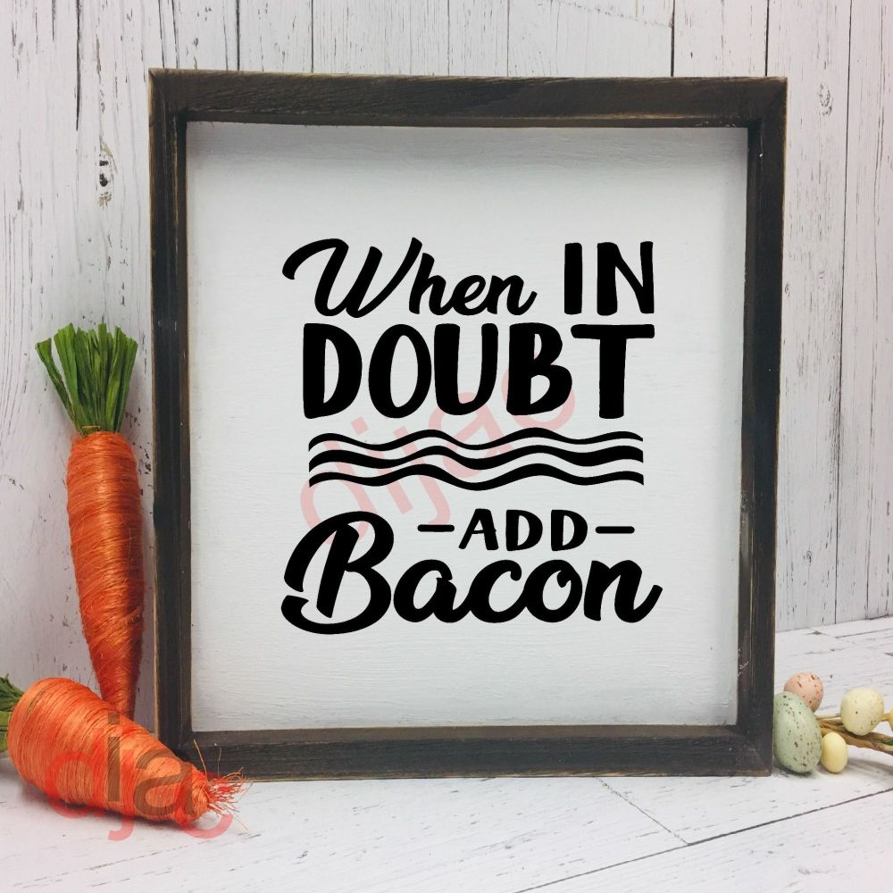 WHEN IN DOUBT ADD BACON15 x 15 cm