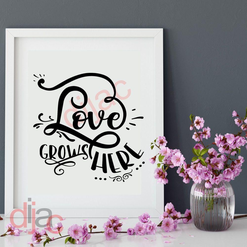 LOVE GROWS HERE 15 x 15 cm