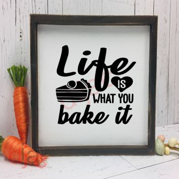 LIFE IS WHAT YOU BAKE IT15 x 15 cm