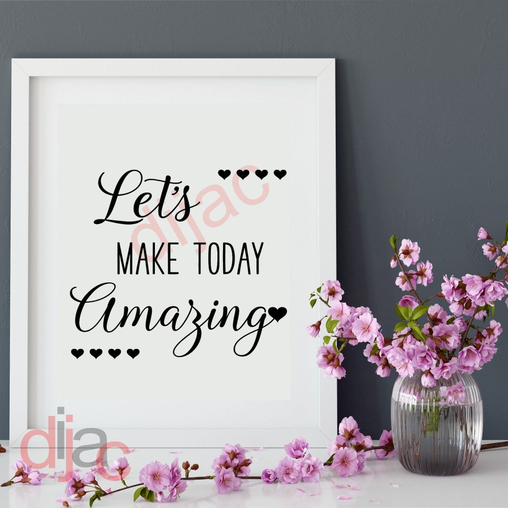 LET'S MAKE TODAY AMAZING 15 x 15 cm