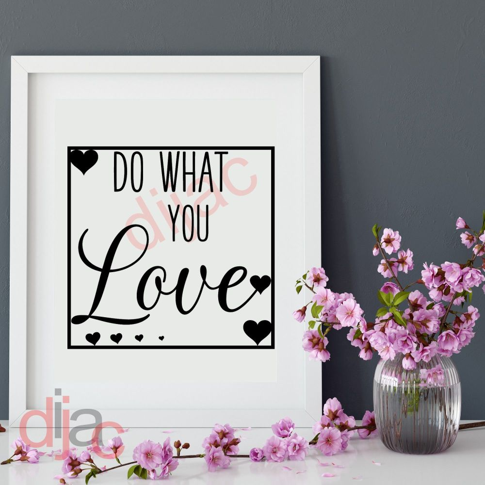 DO WHAT YOU LOVE 15 x 15 cm