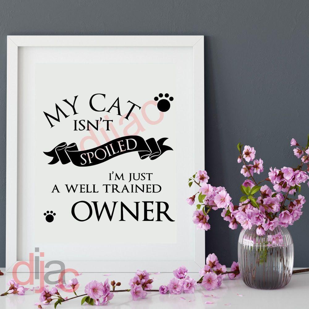 MY CAT ISN'T SPOILED15 x 15 cm