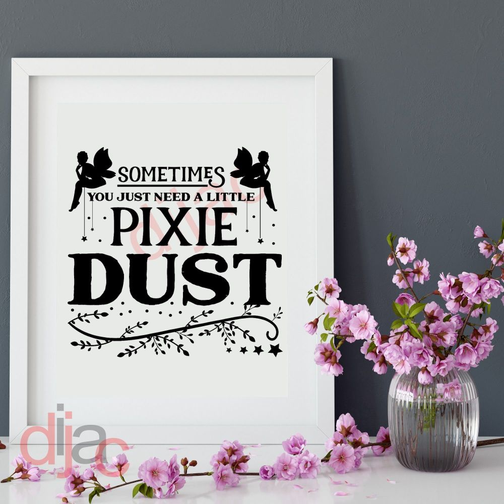 SOMETIMES YOU JUST NEED PIXIE DUST15 x 15 cm